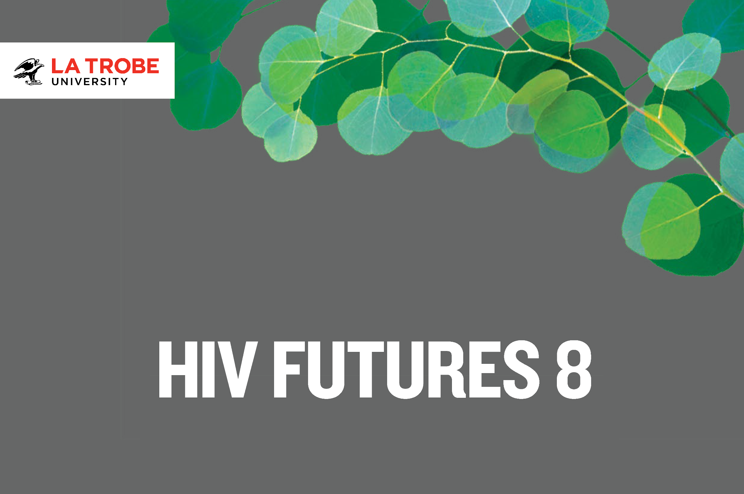 HIV Futures 8 cover with design of gum leaves and La Trobe logo