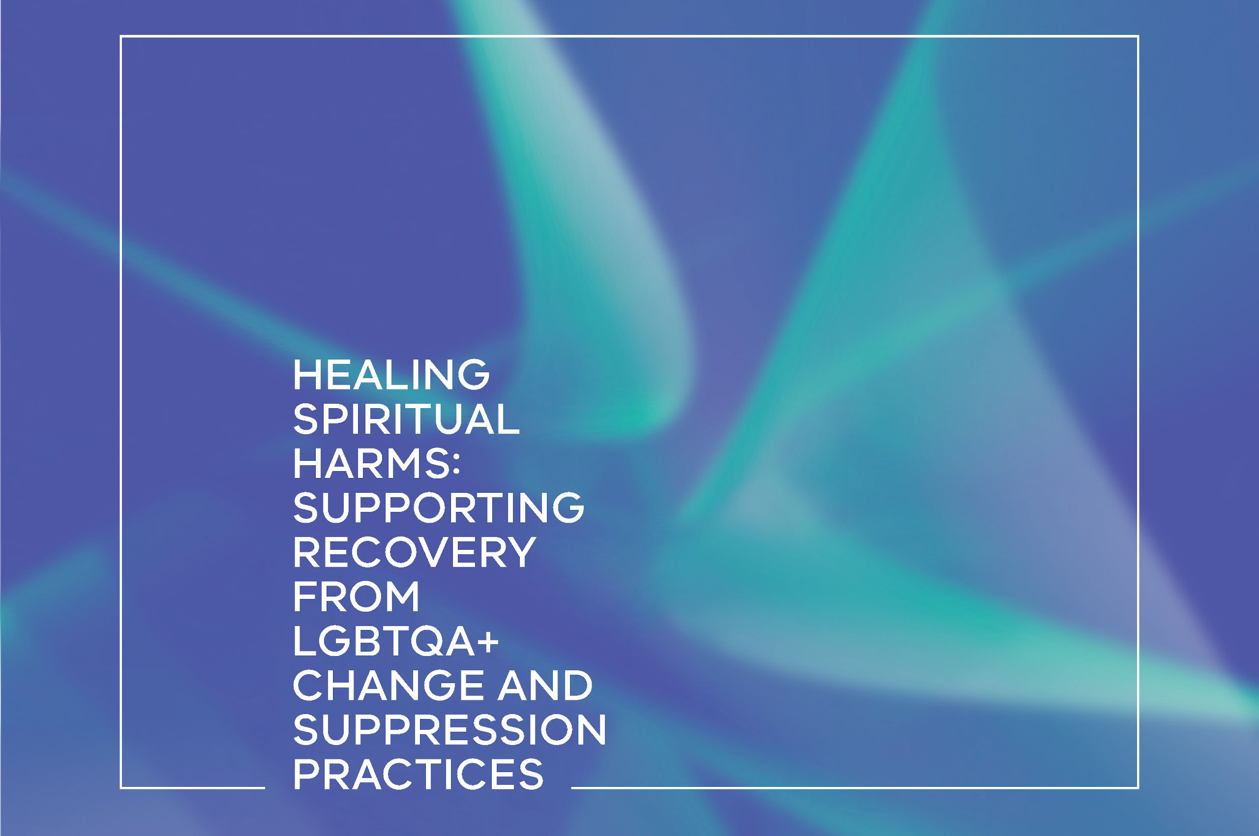 "Blue and teal abstract swirl design with white text ""Healing spiritual harms: Supporting recovery from LGBTQA+ change and suppression practices"